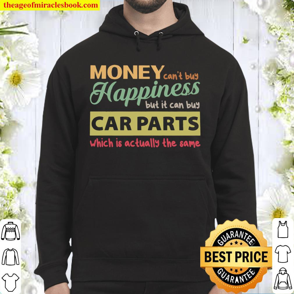Money Can't Buy Happiness But It Can Buy Car Parts Which Is Actually T Hoodie
