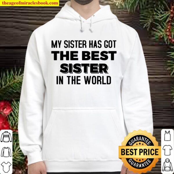 My Sister Has Got The Best Sister In The World Hoodie