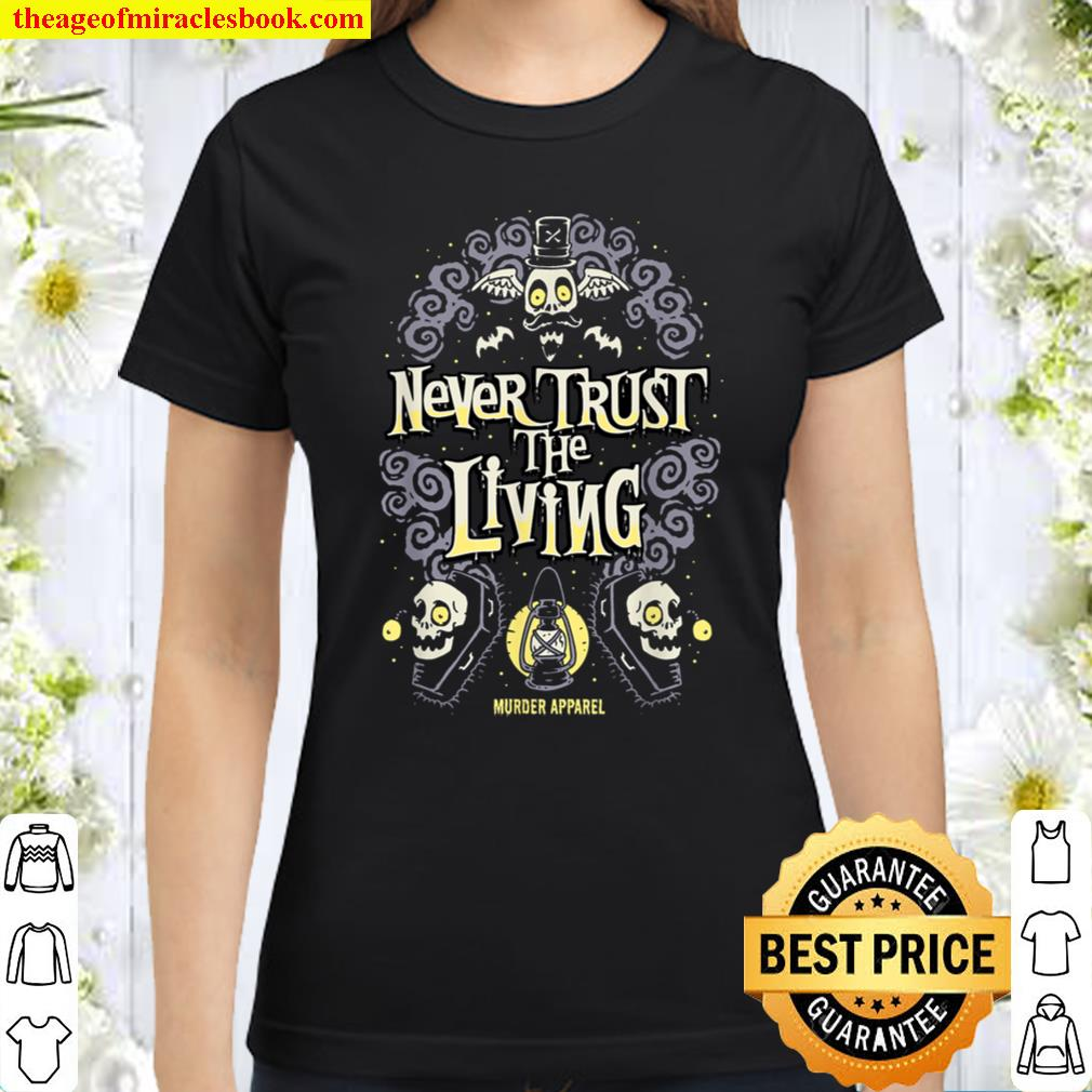Never Trust The Living Vintage Gothic Classic Women T-Shirt