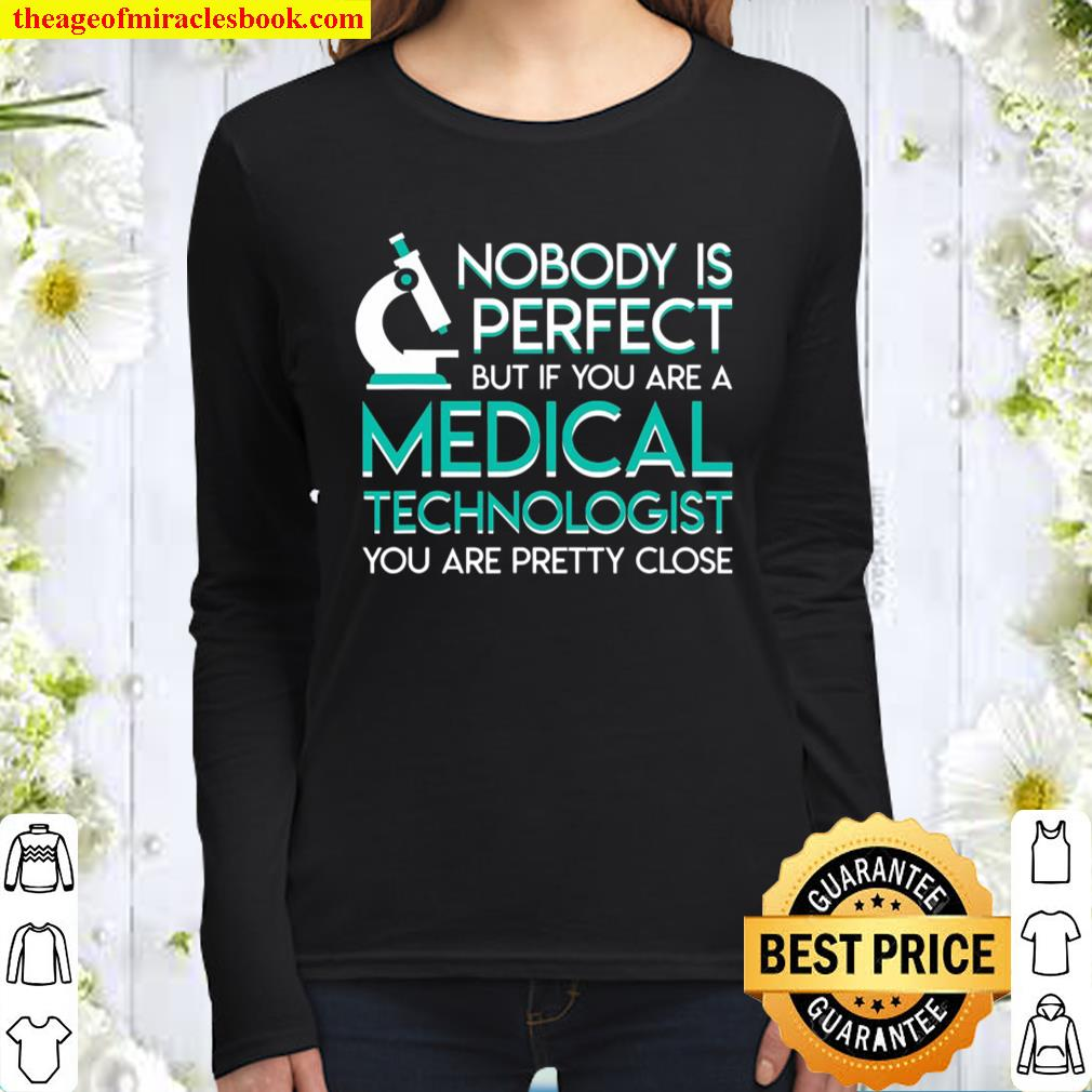 No Body Perfect If Medical Technologist Pretty Close Women Long Sleeved