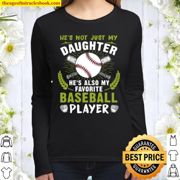 Not Just My Daughter He's Also My Favorite Baseball Player Women Long Sleeved