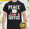 Peace Love _ Coffee Vintage Distressed Coffees Design Shirt