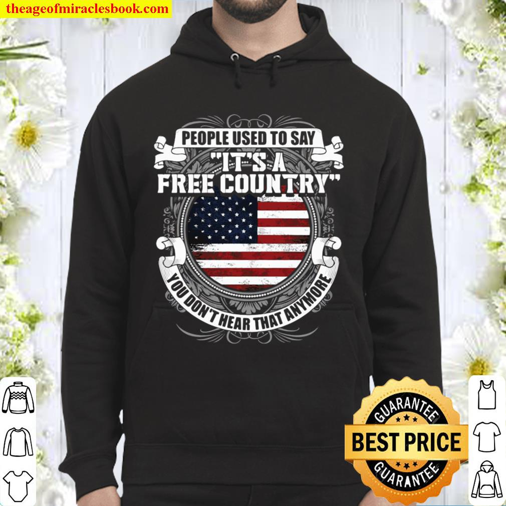 People Used To Say It's A Free Country You Don't Hear That Anymore Hoodie
