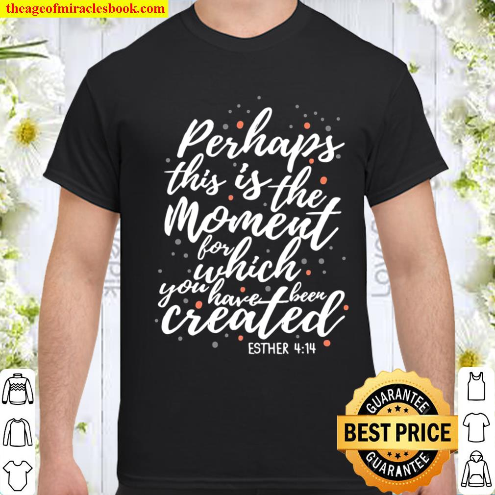 Perhaps This Is The Moment Esther 414 Jesus Christian Gift Shirt