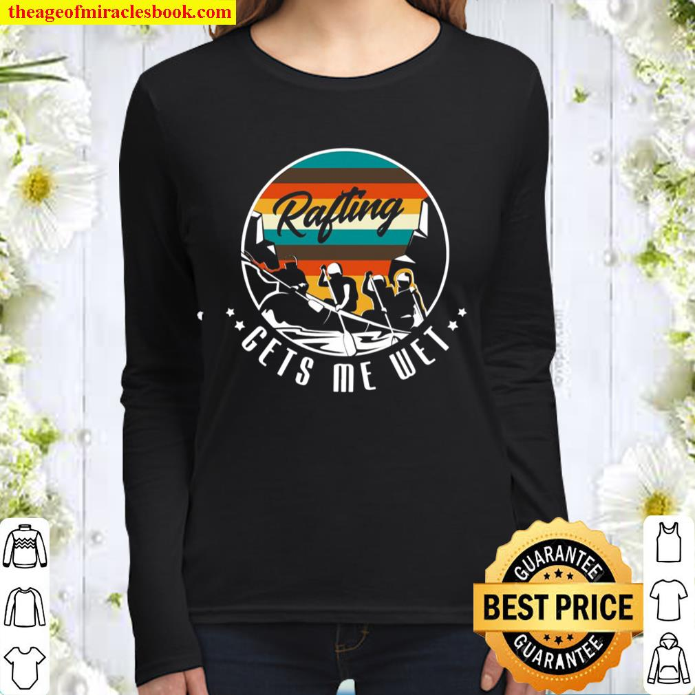Rafting Gets Me Wet Design For A Rafting And Kayak Fan Women Long Sleeved