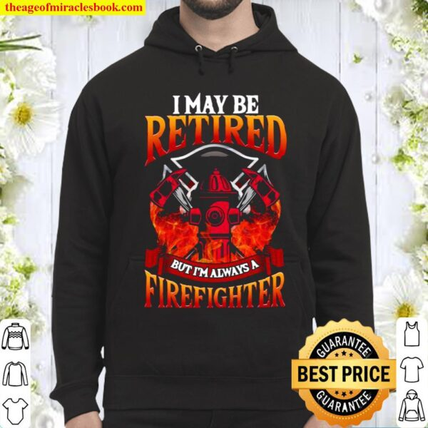 Retired Firefighter Always a Firefighter Hoodie