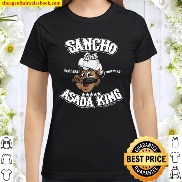 Sancho can't beat this meat asada king only at house of chingasos com Classic Women T-Shirt