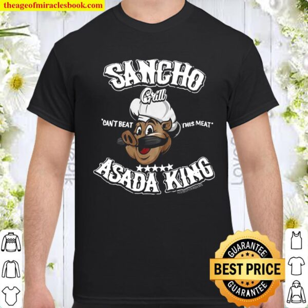 Sancho can't beat this meat asada king only at house of chingasos com Shirt