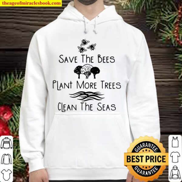 Save The Bees Plant More Trees Clean The Seas Tee Hoodie