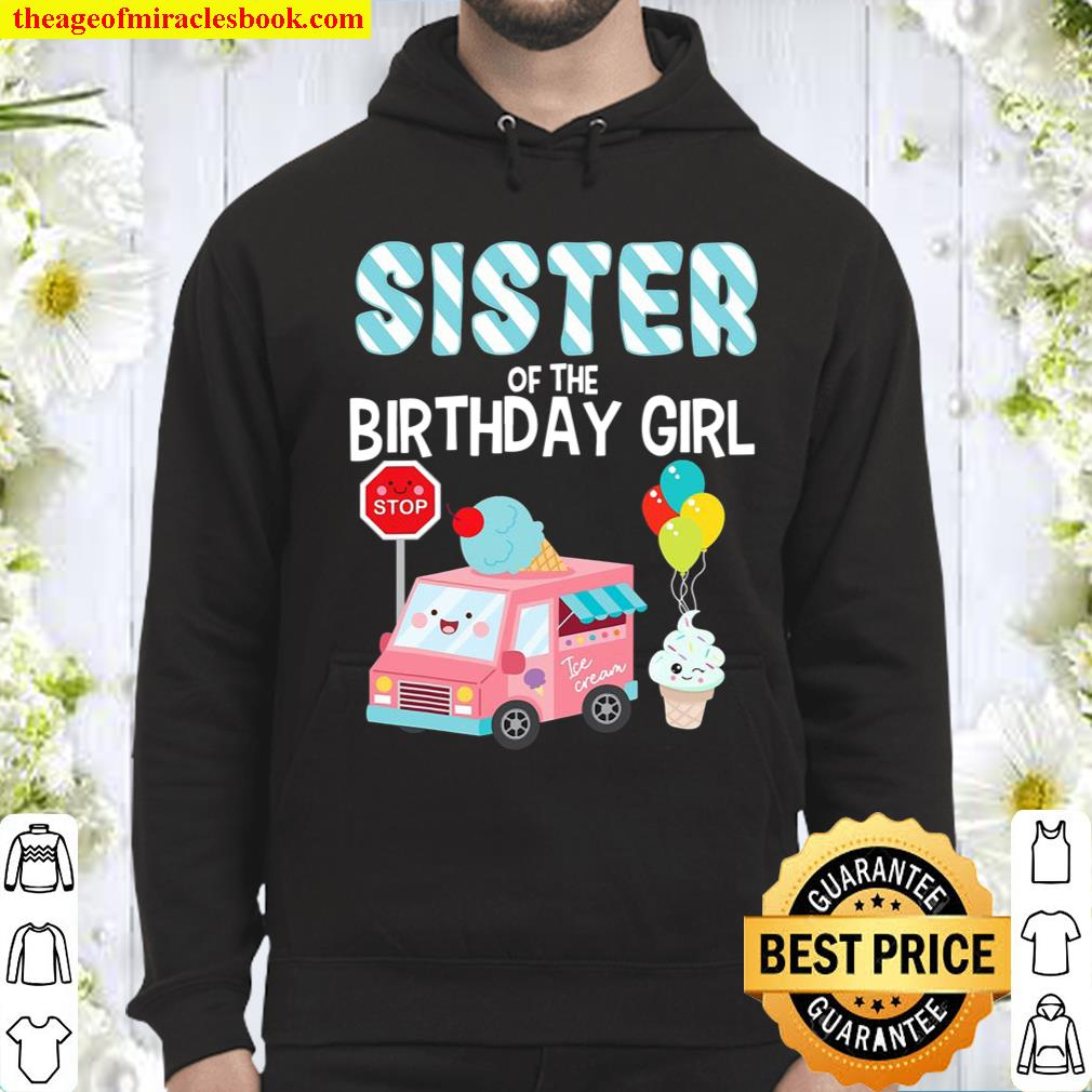 Sister Of The Birthday Girl Ice Cream Truck Bday Party Hoodie