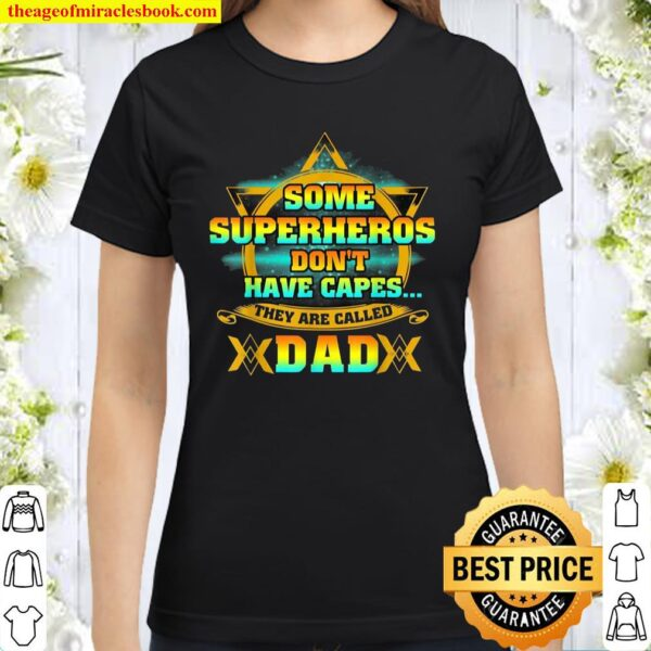 Some Super Heroes Don't Have Capes The Are Called Dad Classic Women T-Shirt