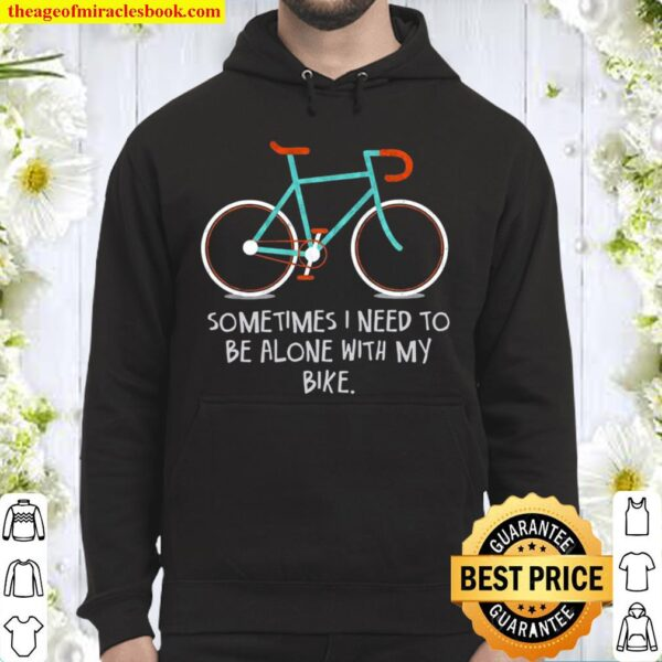 Sometimes i need to be alone with my bike Hoodie