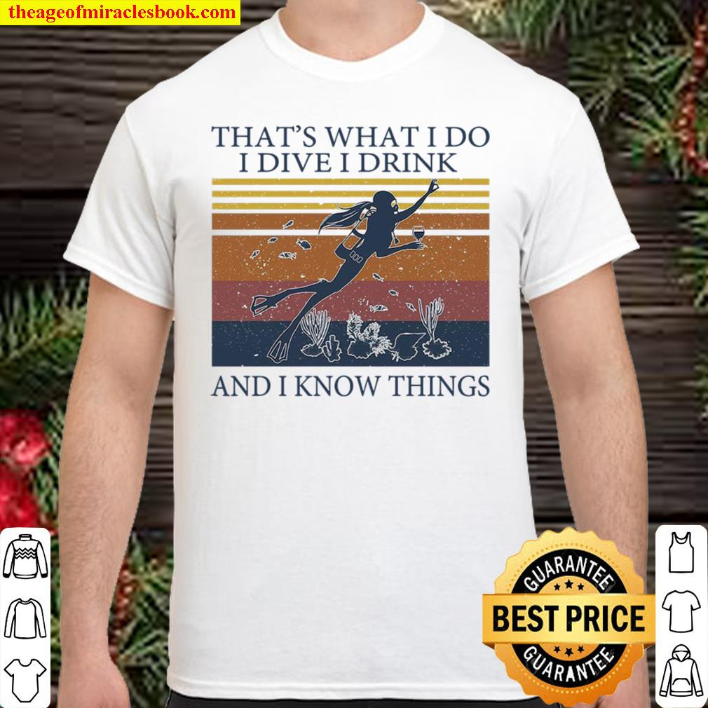 That's What I Do I Dive I Drink And I Know Things Shirt