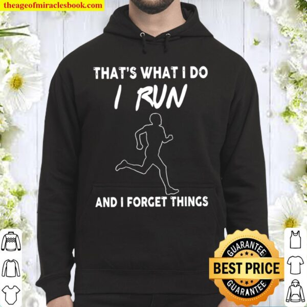 That's what i do i run and i forget things Hoodie