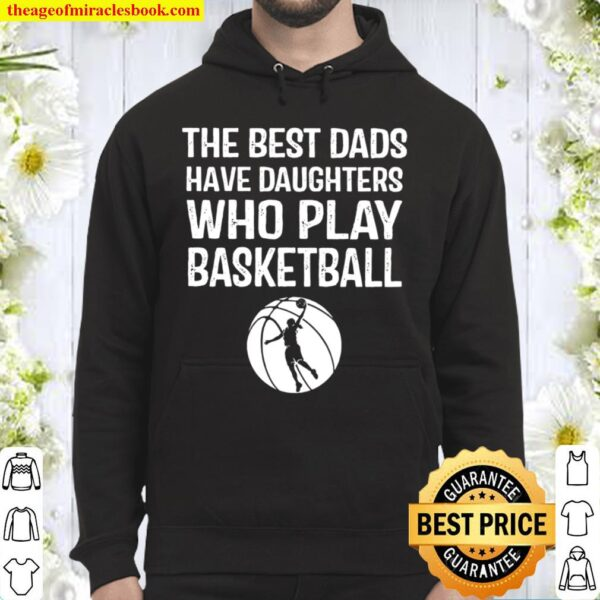 The Best Dads Have Daughters Who Play Basketball Hoodie