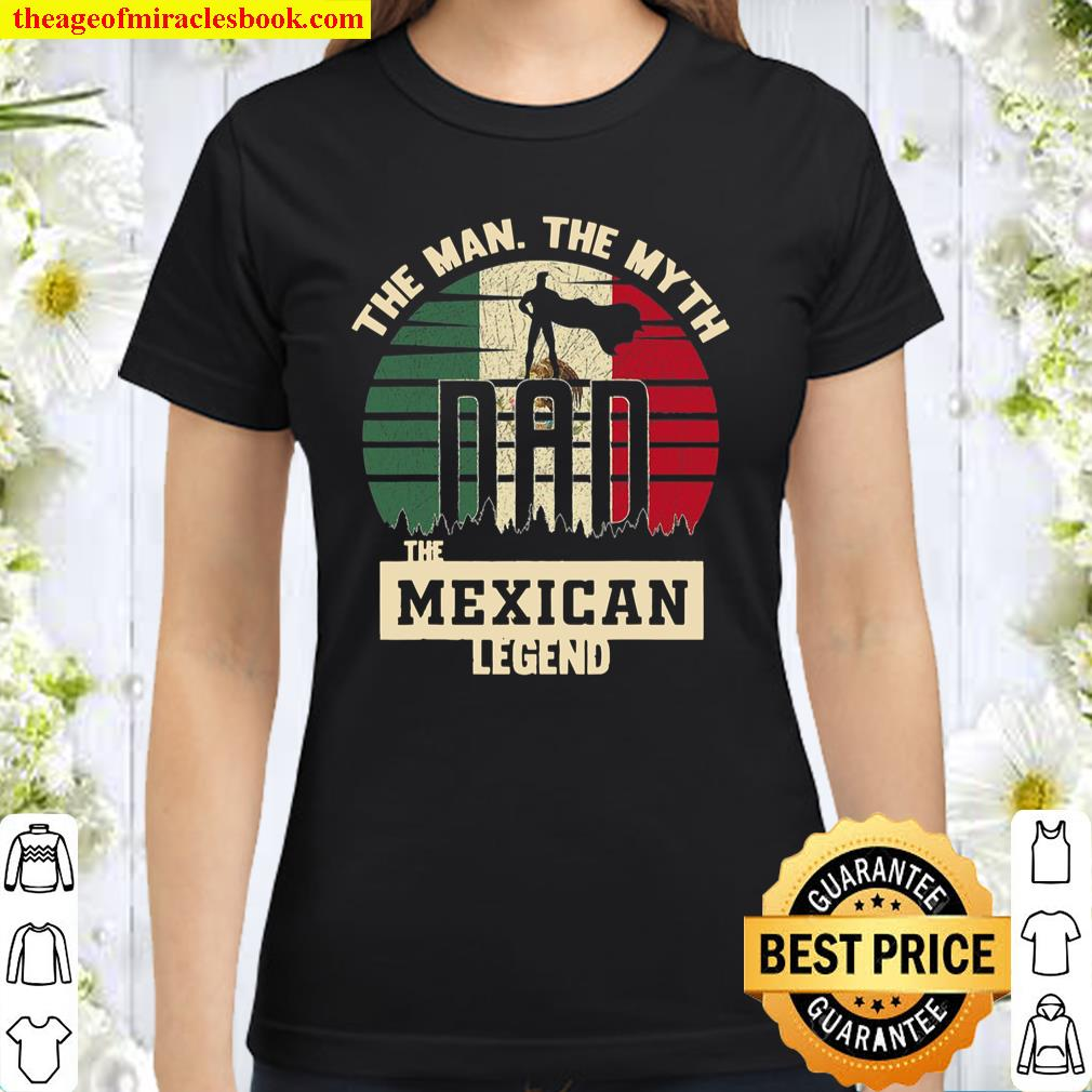 The Man The Myth The Mexican Legend Dad Classic Women T-Shirt