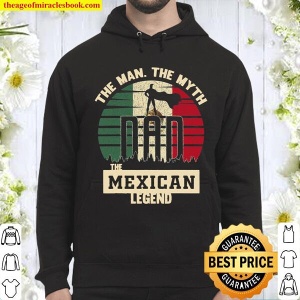 The Man The Myth The Mexican Legend Dad Hoodie