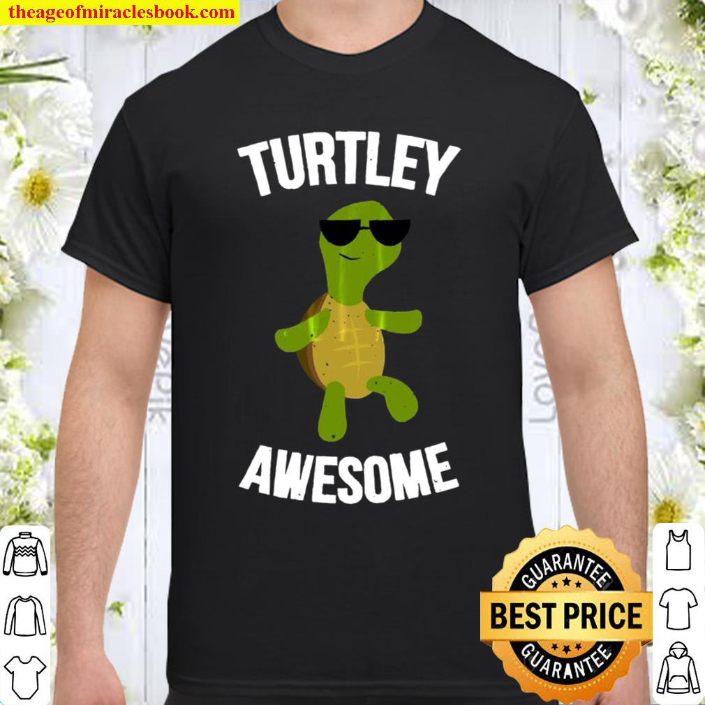 Turtley Awesome Funny Turtle Shirt