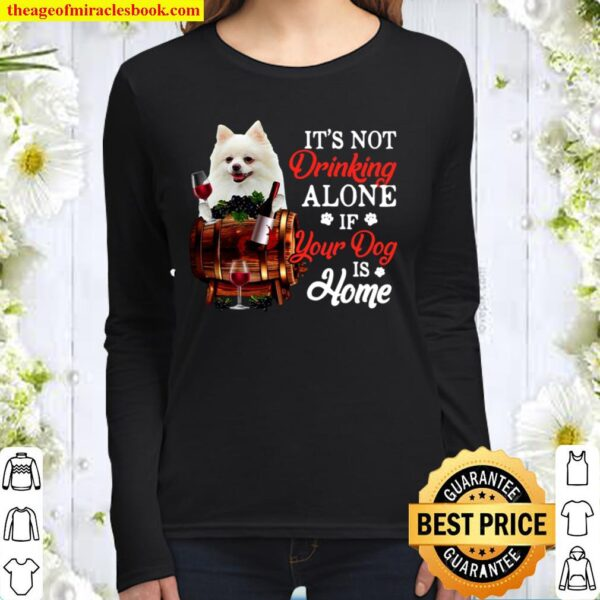 White Pomeranian It's Not Drinking Alone If Your Dog Is Home Women Long Sleeved