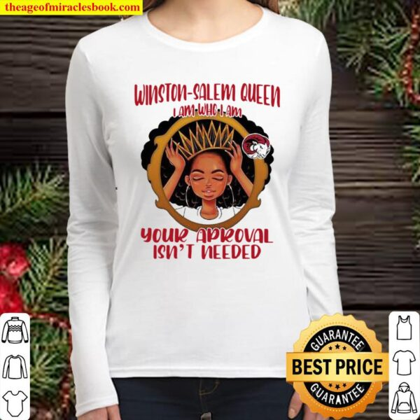 Winston Salem Queen I Am Who I Am Your Aproval Isn't Needed Black Girl Women Long Sleeved