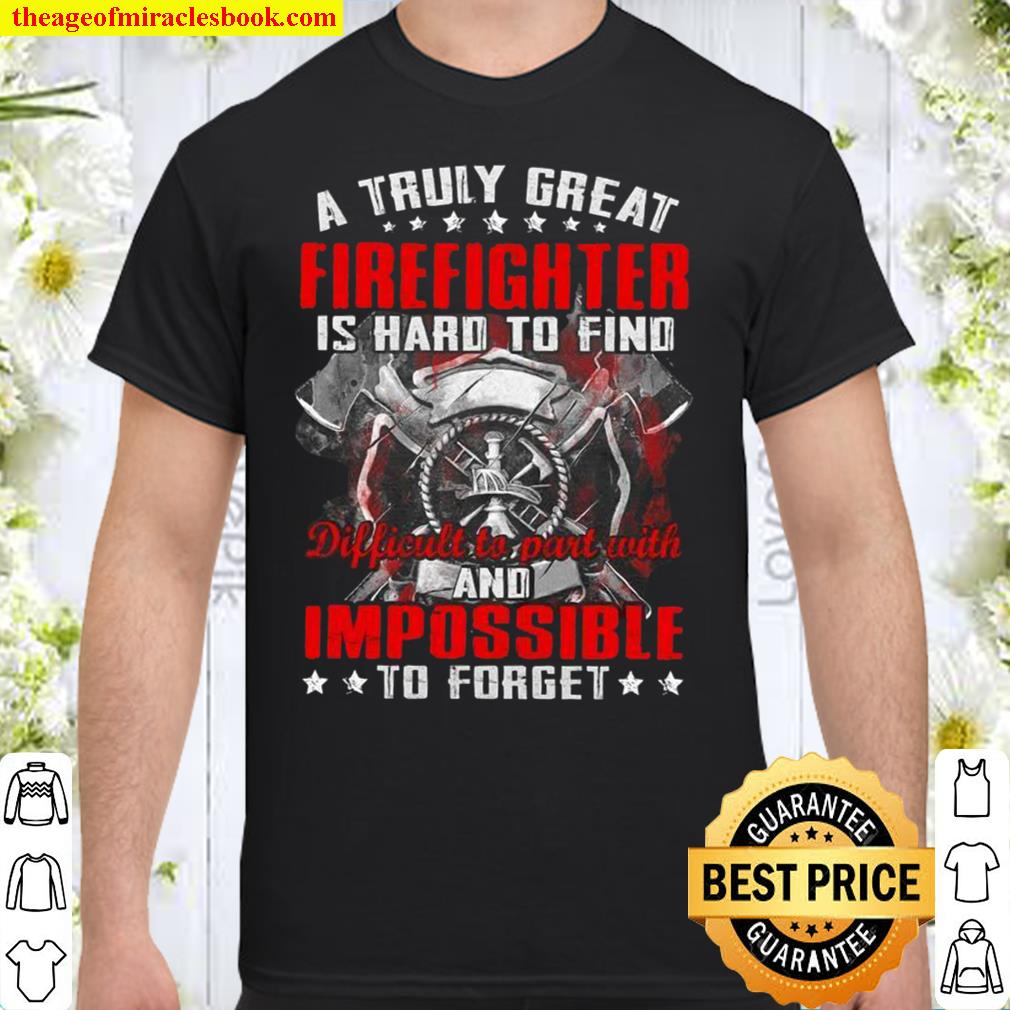 A Truly Great Firefighter Is Hard To Find Difficult To Part With And I Shirt