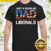 America Flag Just a Regular Dad Trying Not To Raise Liberals 4th of Ju Shirt