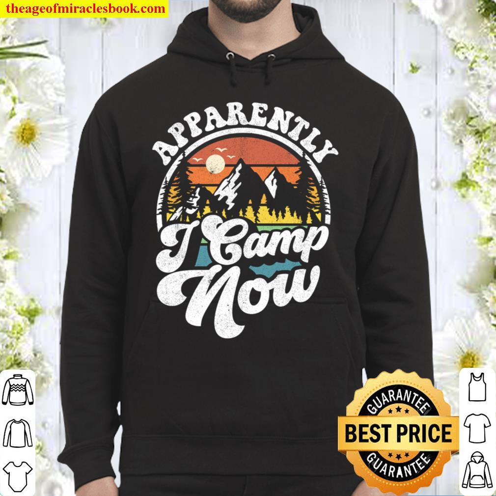 Apparently I Camp Now Funny Camping Hiking Camper RV Gift Hoodie