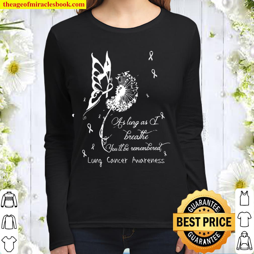 As Long As Breathe You'll Be Remembered Lung Cancer Awareness Women Long Sleeved