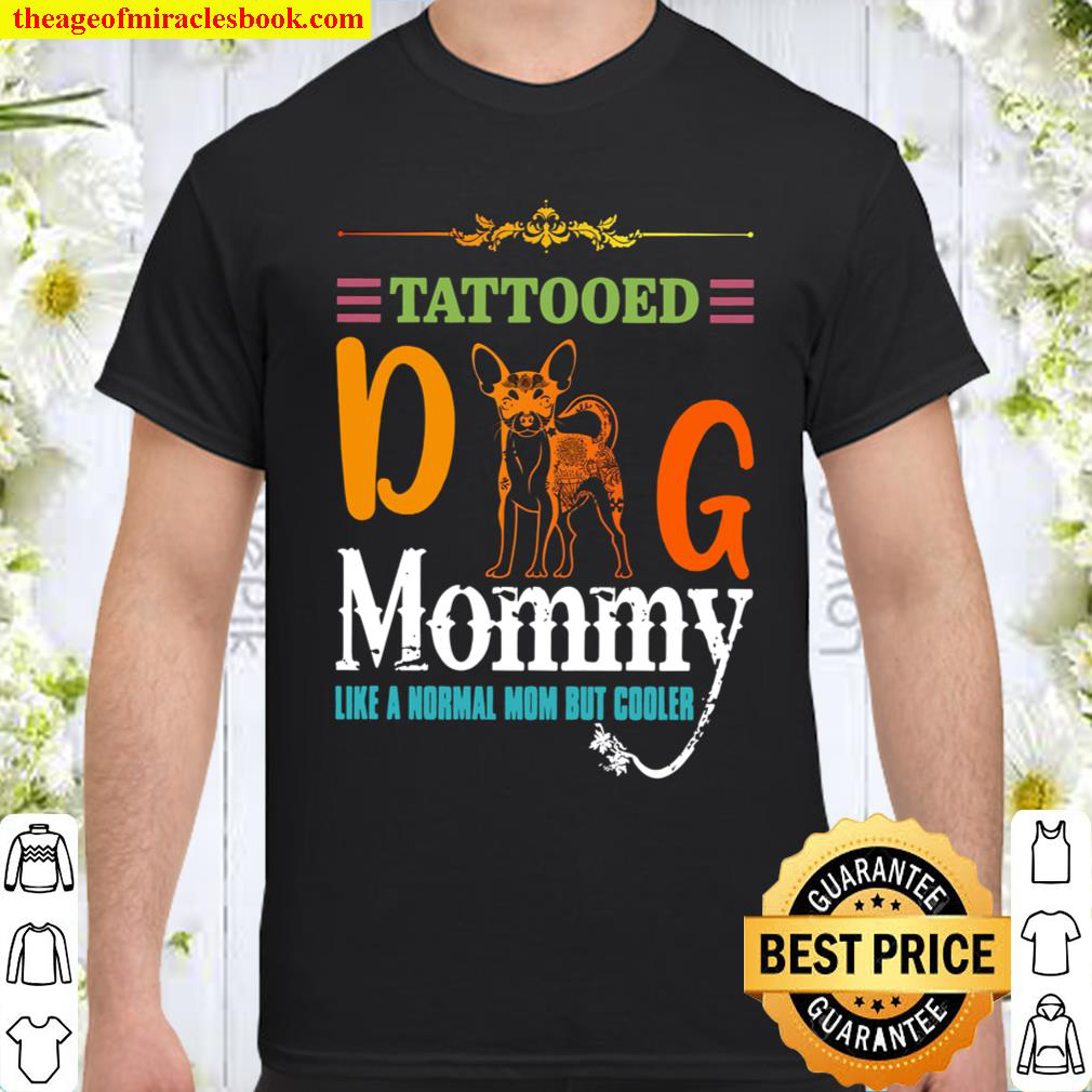 Chihuahua Tattooed Dog Mommy Like A Normal Mom But Cooler Shirt