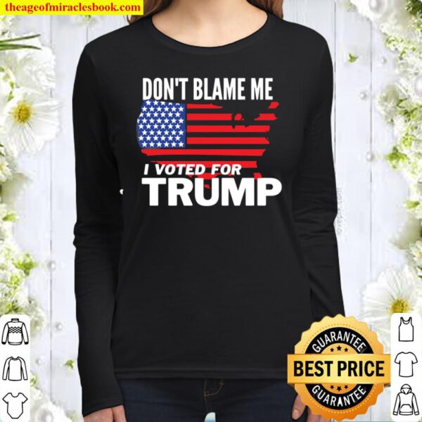 Don_t Blame Me I Voted For Trump Women Long Sleeved