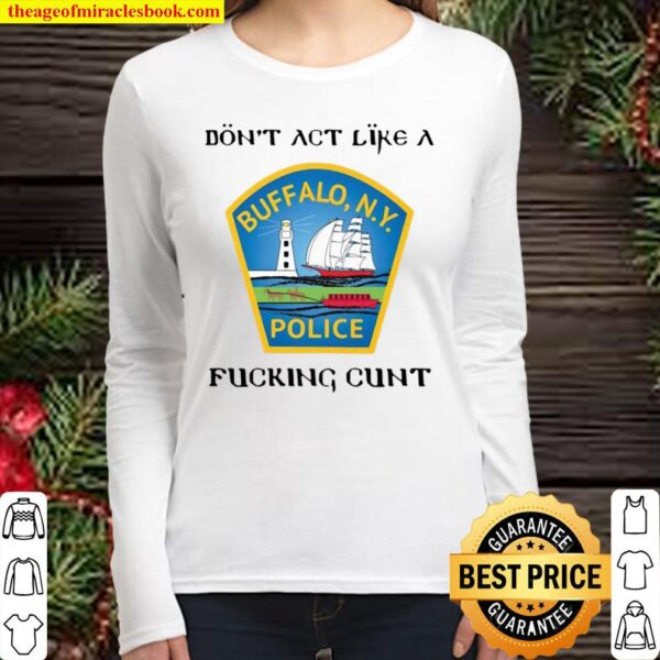 Don't act like a Buffalo N.Y police fucking cunt Women Long Sleeved