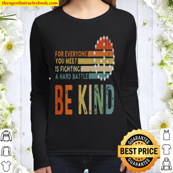 For Everyone You Meet Is Fighting A Hard Battle Be Kind Women Long Sleeved