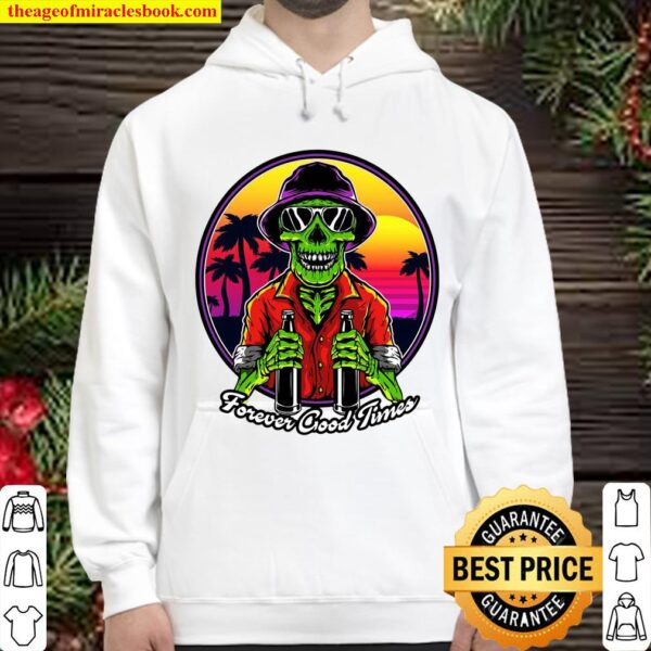 Forever Good Times For Alcohol Lovers Hoodie