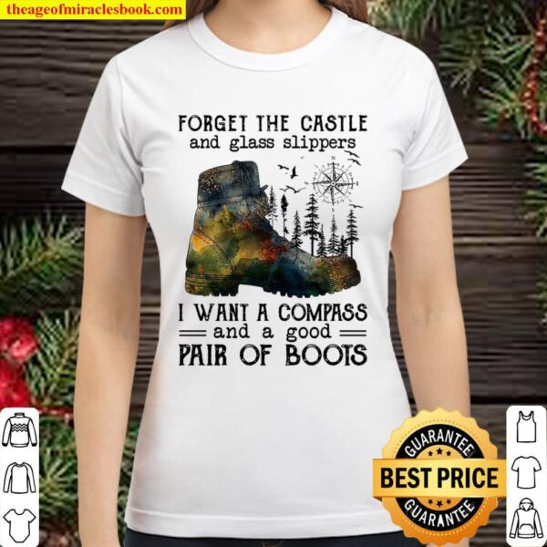 Forget The Castle And Glass Slippers I Want A Compass And A Good Pair Classic Women T-Shirt