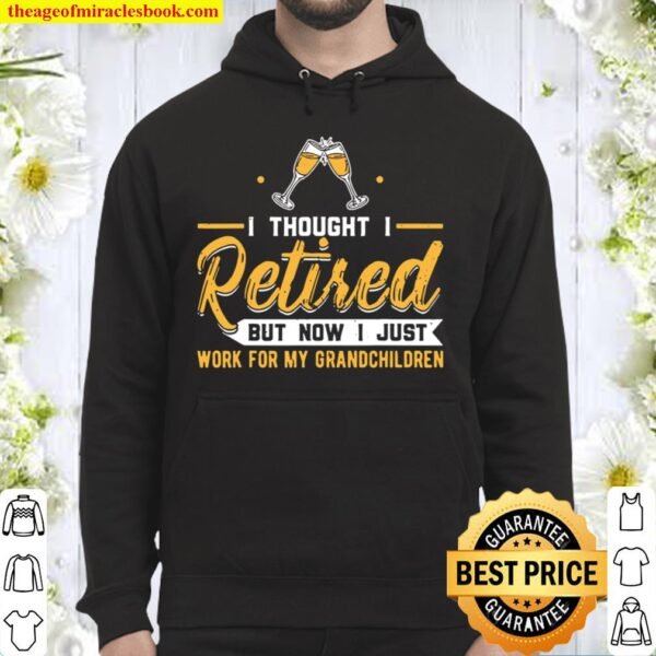 Funny Retired Husband New Boss Joke I Thought I Was Retired But Now I Hoodie