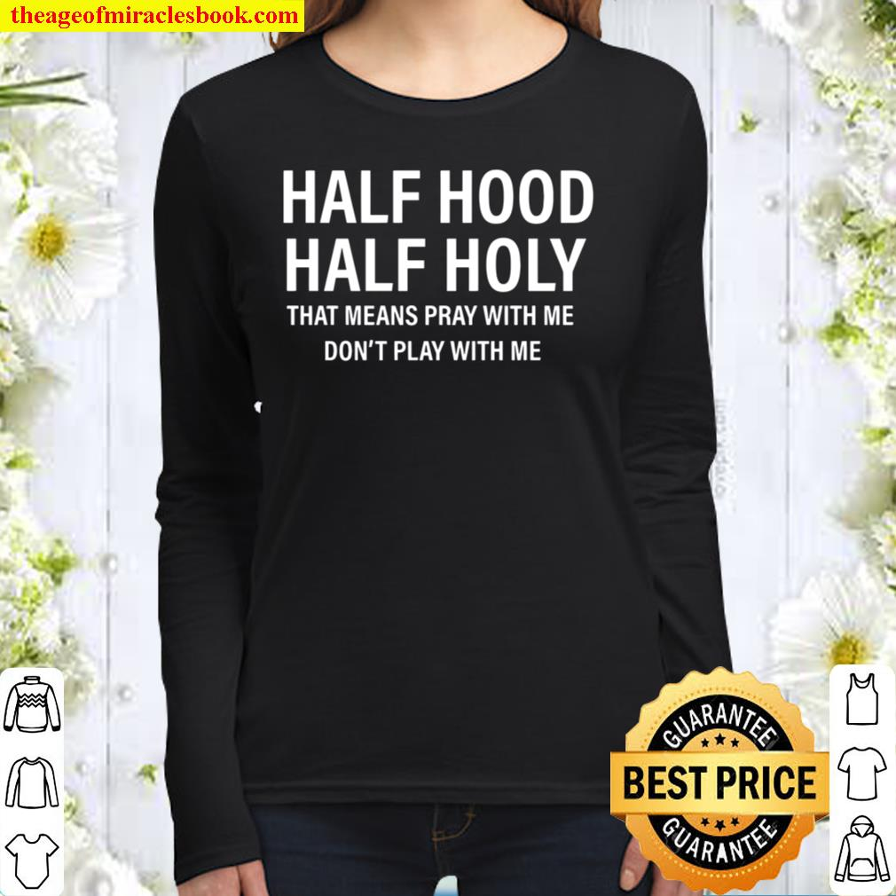 Half Hood Half Holy That Means Pray With me Women Long Sleeved