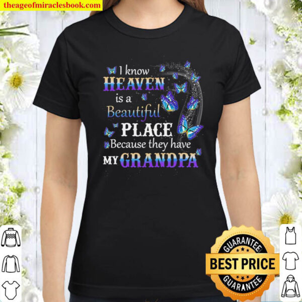 Heaven is beautiful Place Because they have my grandpa Classic Women T-Shirt
