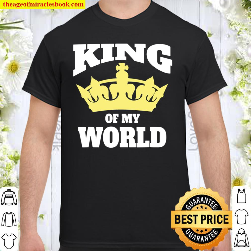 I Am The King Of My World Shirt