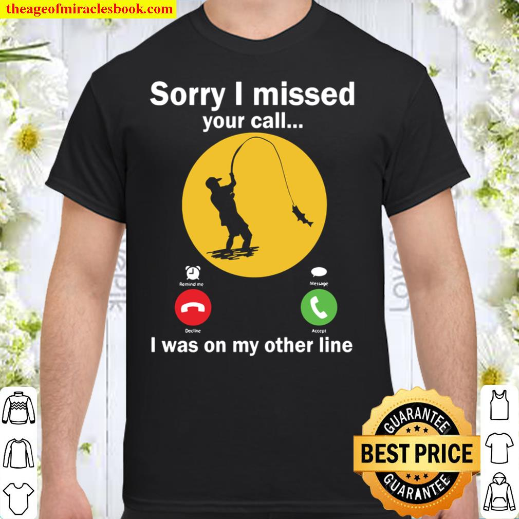 I Missed Your Call - Im Fishing Shirt