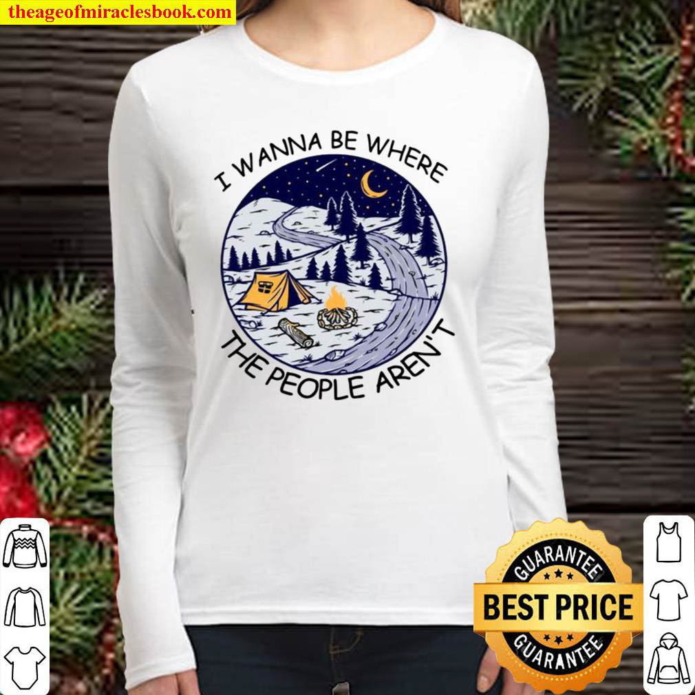 I Wanna Be Where The People Aren't Landscape Camping Tent Fire Pine Tr Women Long Sleeved
