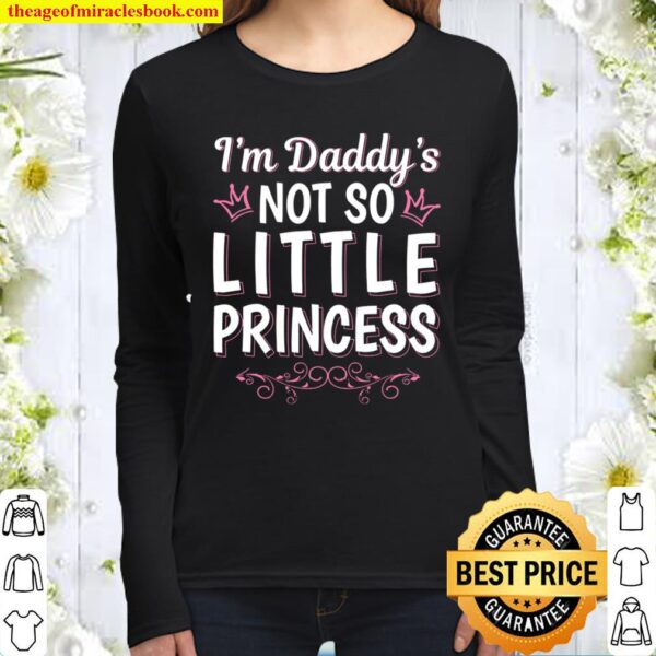 I am daddys not so little princess Women Long Sleeved