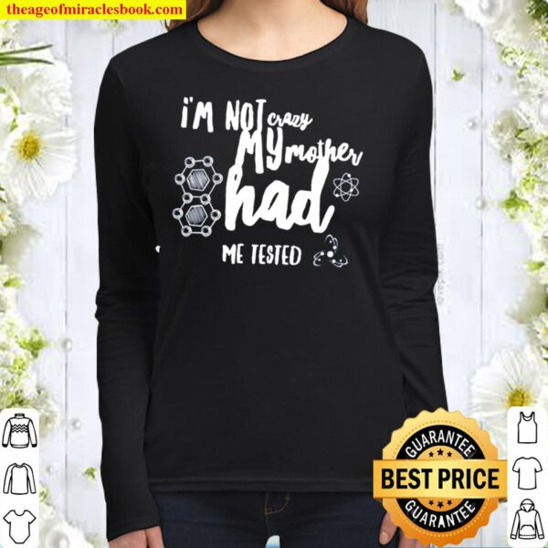 I_m Not crazy my mother had me tested Women Long Sleeved