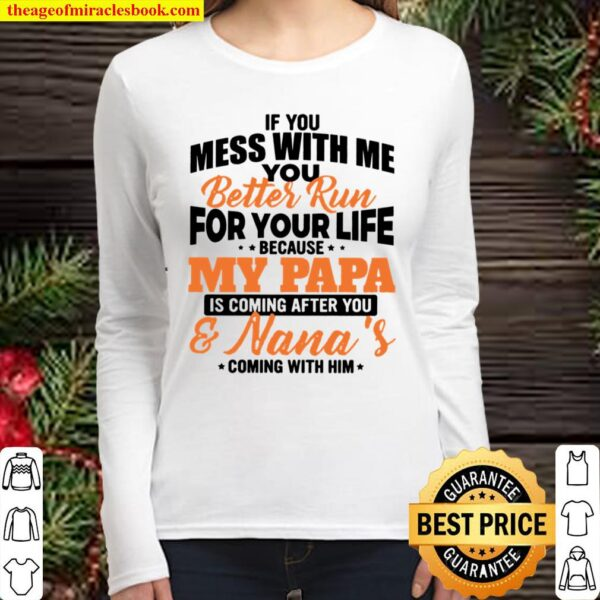 If you mess with me you better run for your life because my papa Women Long Sleeved