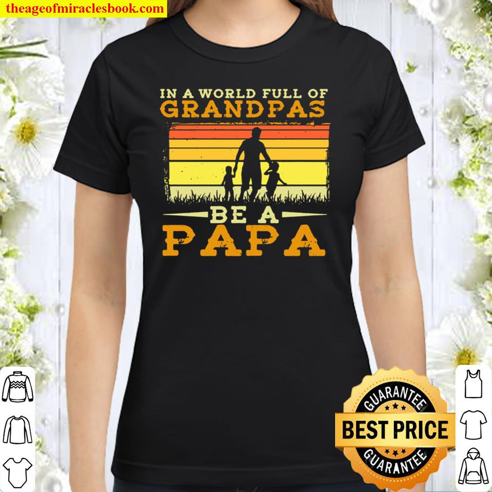 In A World Full Of Grandpas Be A Papa Father's Day Dad And Kids Silhou Classic Women T-Shirt