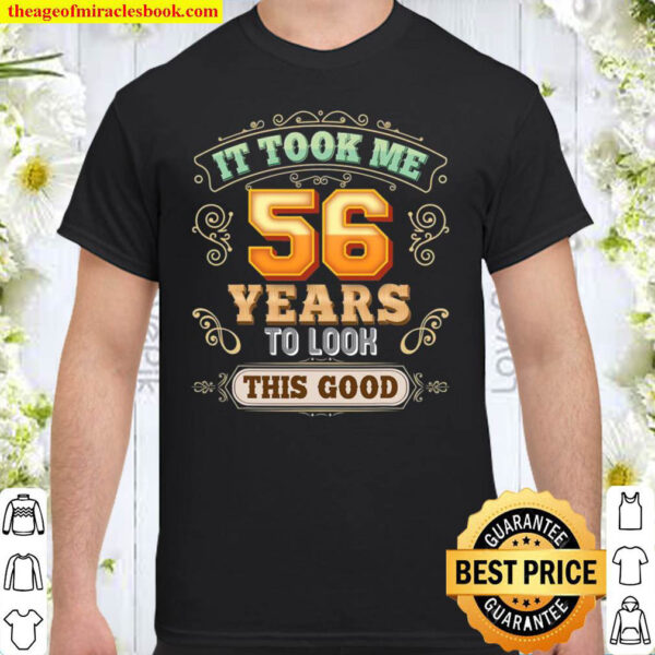 It Took Me 56 Years To Look This Good 56Th Happy Birthday Shirt