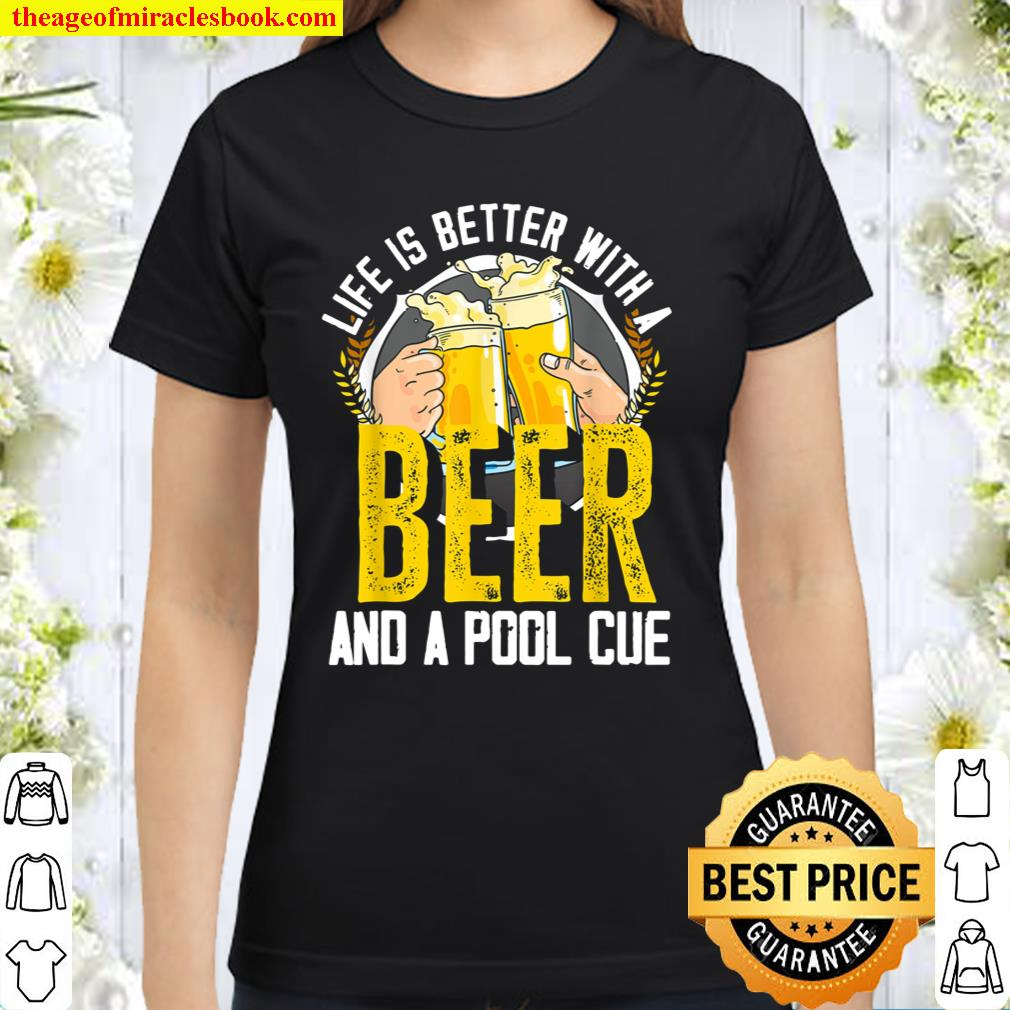 Life Is Better With A Beer And A Pool Cue Funny Billiard Classic Women T-Shirt