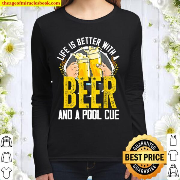 Life Is Better With A Beer And A Pool Cue Funny Billiard Women Long Sleeved