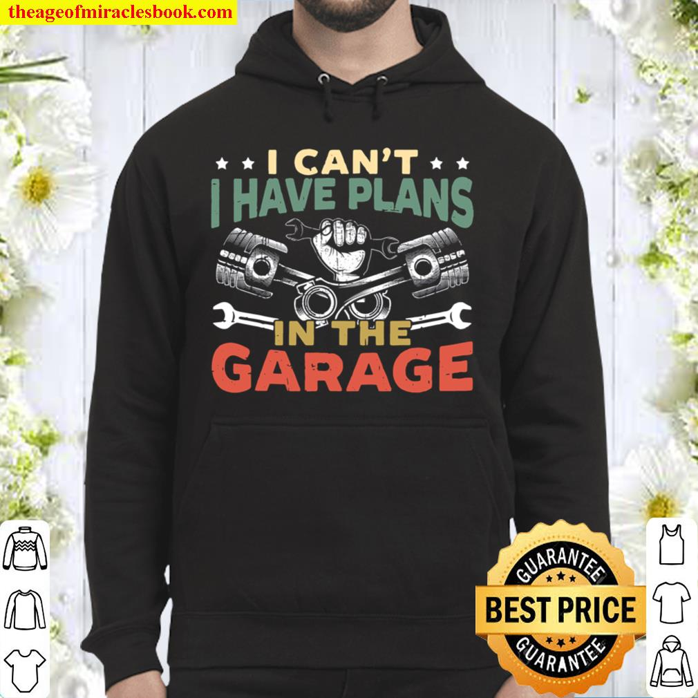 Mens I Can't I Have Plans In The Garage For A Mechanic Dad Hoodie