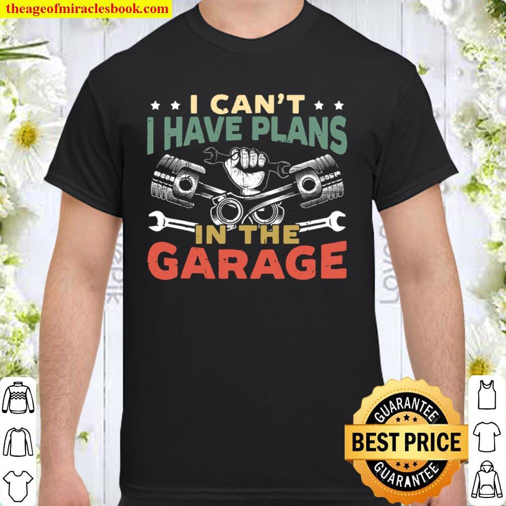Mens I Can't I Have Plans In The Garage For A Mechanic Dad Shirt