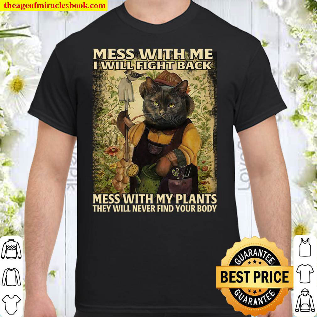 Mess With Me I Will Fight Bac Mess With My Plants They Will Never Find Shirt
